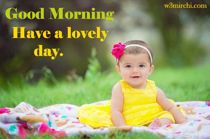 Good Morning Have A Lovely Day Morning Cute Baby Pictures Cute