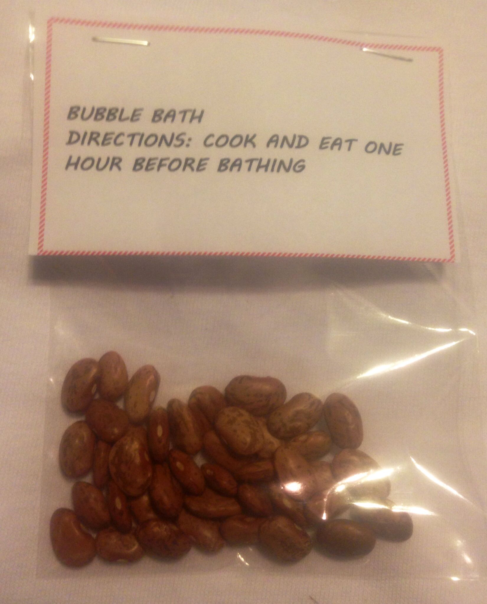Bubble bath. Put dried beans in a bag for a funny Christmas gag gift ...
