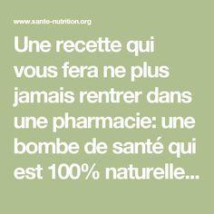 Une recette qui vous fera ne plus jamais rentrerdans une pharmacie: une bombe de santé qui est 100% naturelle! Vous n'avez pas besoin de médicaments! - Santé Nutrition