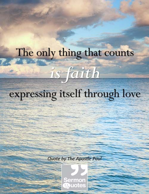The only thing that counts is faith expressing itself