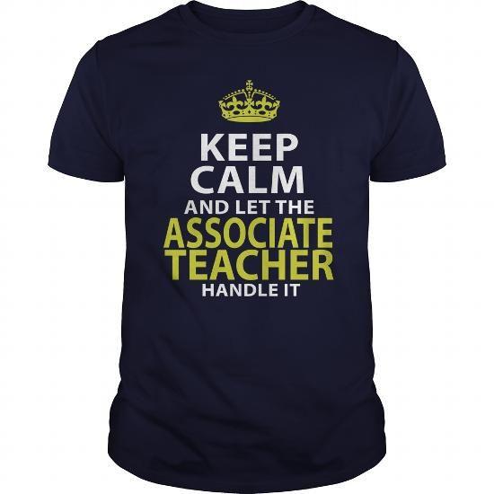 ASSOCIATE TEACHER KEEP CALM AND LET THE HANDLE IT T Shirts, Hoodies, Sweatshirts