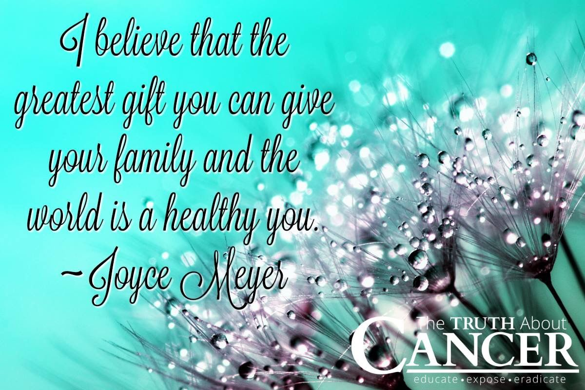 """I believe that the greatest gift you can give your family and the world is a healthy you."" ~ Joyce Meyer"
