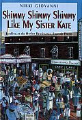 Shimmy Shimmy Shimmy Like My Sister Kate by Nikki Giovanni:  A remarkable collection of poetry from the Harlem Renaissance and beyond, stitched together with commentary from Giovanni... An important resource for those interested in poetry and in understanding the African American experience...
