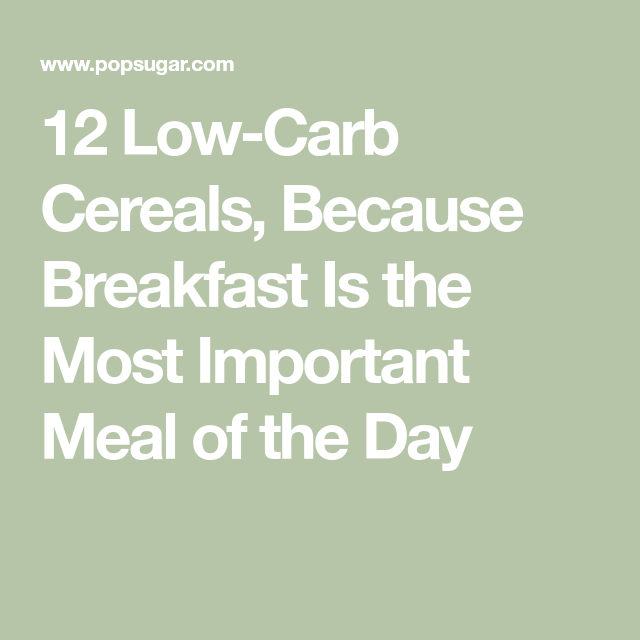 12 Low-Carb Cereals, Because Breakfast Is The Most