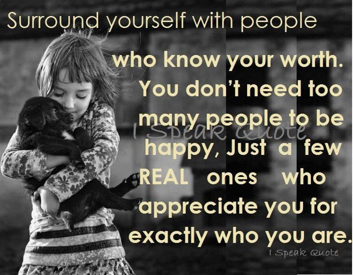 Be with good people who treat you well