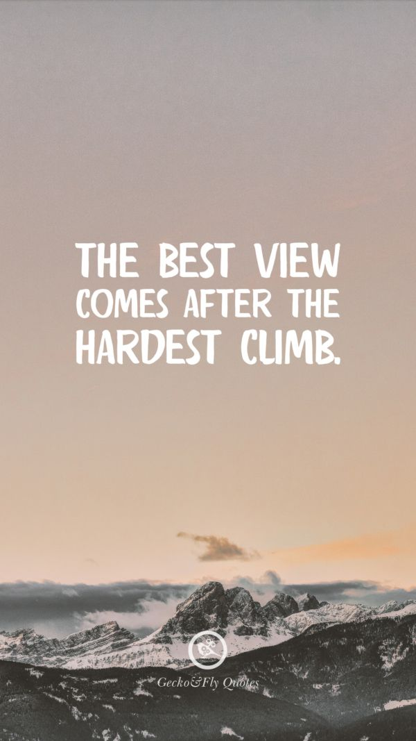 The Best View Comes After The Hardest Climb Inspirational And Motivational Iphone Hd Wallpapers Hd Wallpaper Quotes Hd Quotes Inspirational Quotes Wallpapers