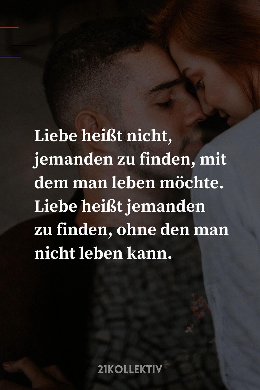 Liebe heißt jemanden zu finden, ohne den man nicht leben
