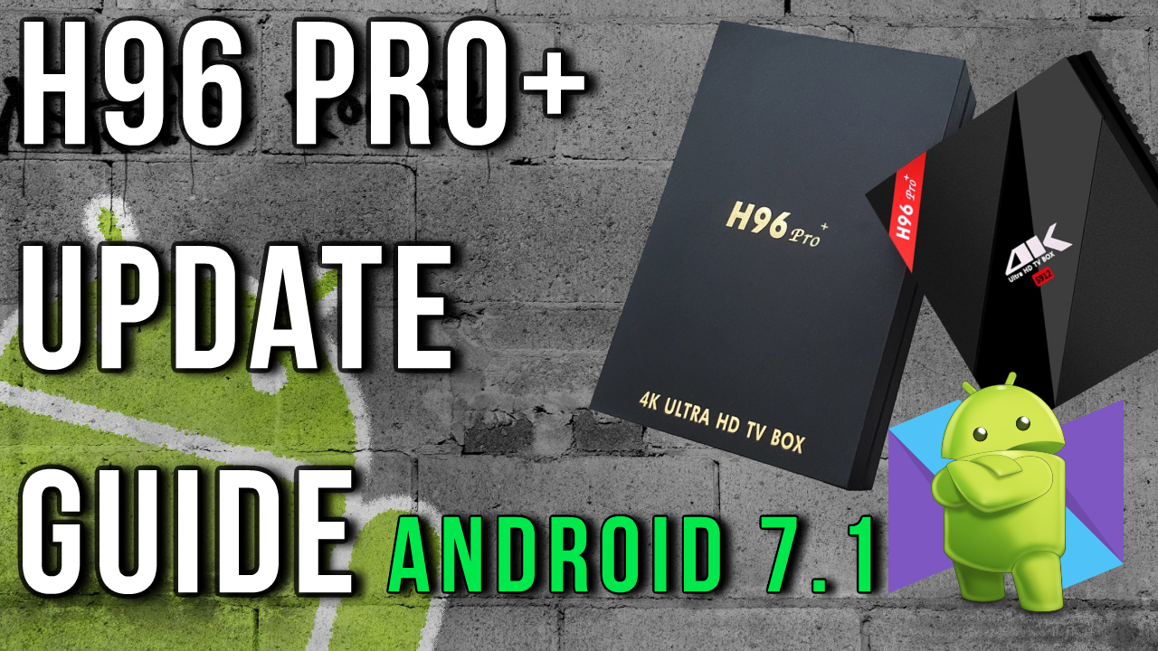 H96 Pro+ Firmware Upgrade To Android 7 1 Nougat | Android OS