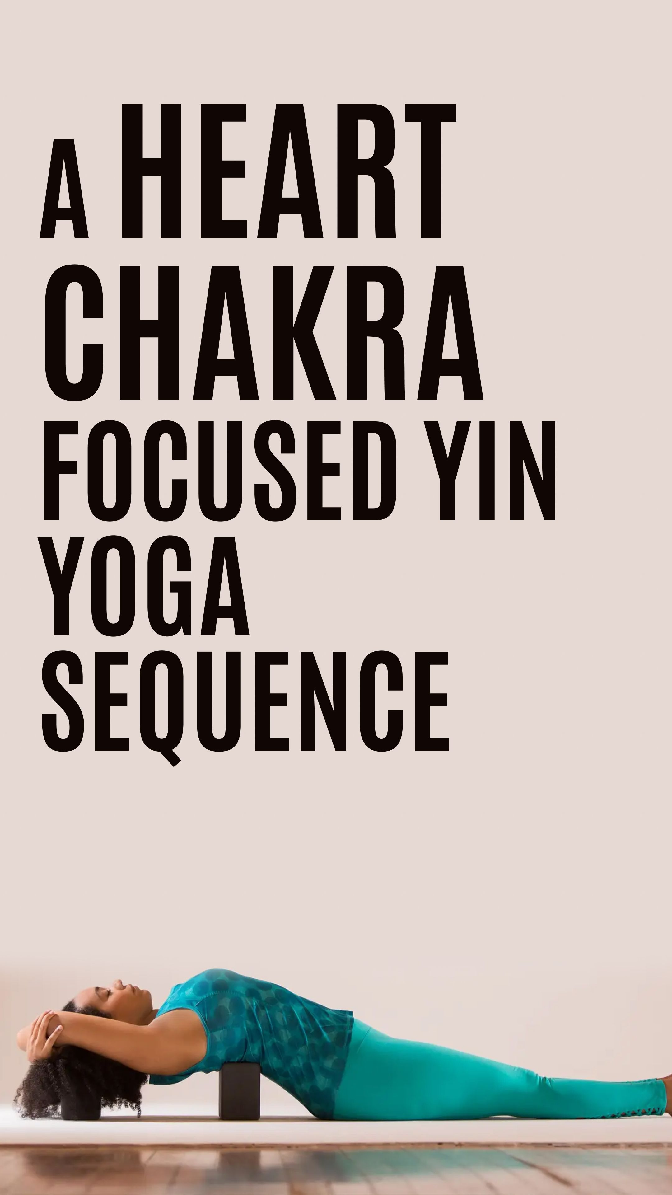 A Heart Chakra Focused Yin Yoga Sequence In 2020 Yin Yoga Sequence Yin Yoga Restorative Yin Yoga