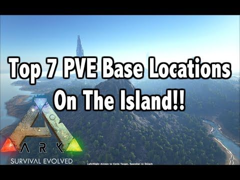 47) Top 7 PVE Base Locations On The Island!! - YouTube | Ark