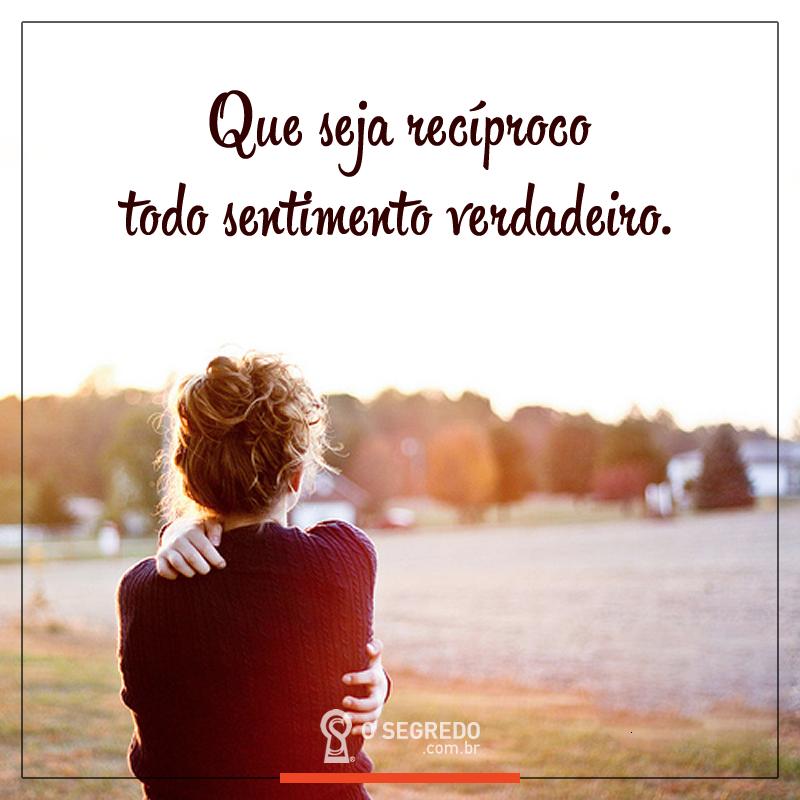 Que seja recíproco todo sentimento verdadeiro. Acesse: www.osegredo.com.br  / Unidos Somos Um | Sentimentos, Verdades, Afirmações