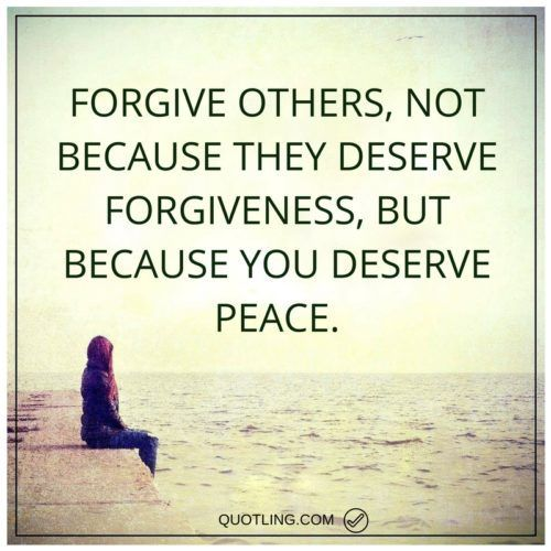 Forgive Others Not Because They Deserve Forgiveness Peace Quote