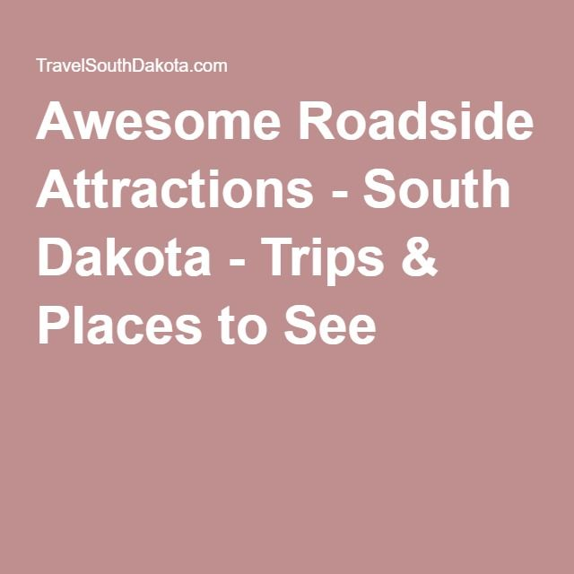 Awesome Roadside Attractions - South Dakota - Trips & Places to See