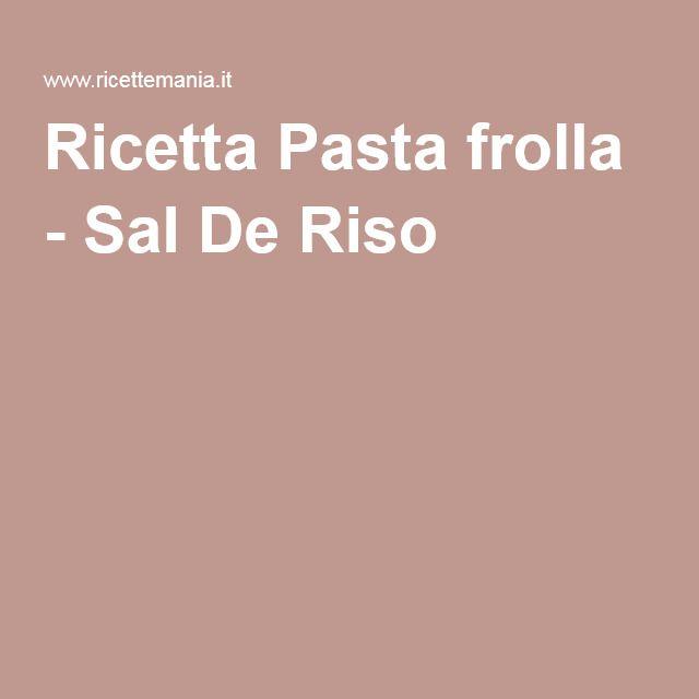 Ricetta Pasta Frolla Sal De Riso Sal De Riso Pinterest