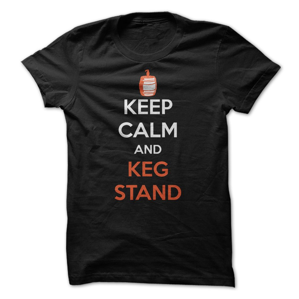 Keep calm and keg stand T-Shirts, Hoodies. ADD TO CART ==► https://www.sunfrog.com/Funny/Keep-calm-and-keg-stand.html?id=41382