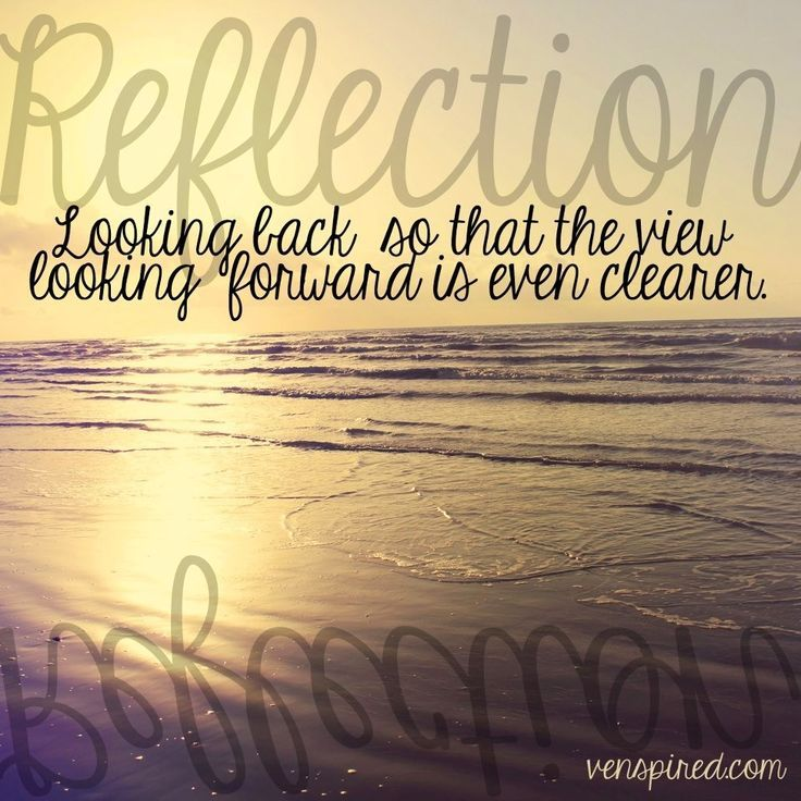 Reflecting On The Past Will Help Ensure You Move Forward With