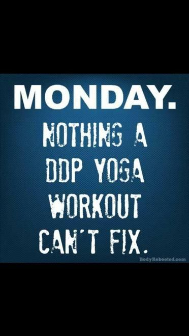 Monday. Nothing a DDPYoga workout can't fix