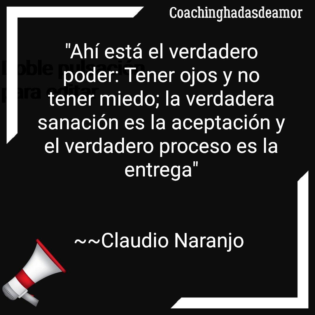 Claudio Naranjo Aceptación Y Entrega Frases Del Alma