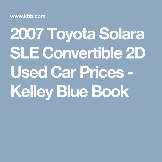Used Car Values >> 2007 Toyota Solara Sle Convertible 2d Used Car Prices