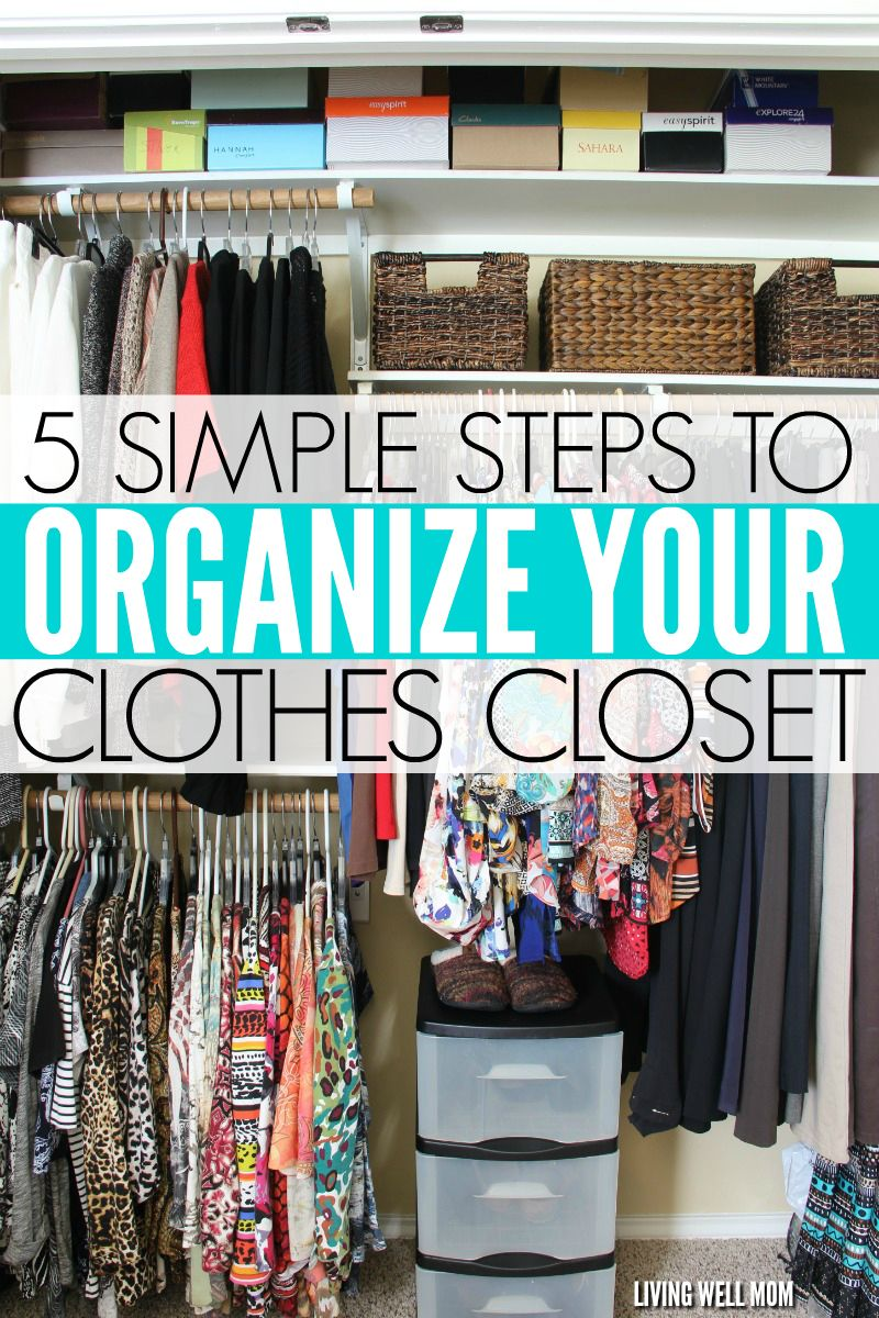 5 Simple Steps To Organizing Your Clothes Closet Best Way To