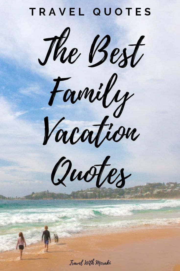 Inspirational Travel Quotes For Every Kind Of Adventure Family Vacation Quotes Family Travel Quotes Vacation Quotes