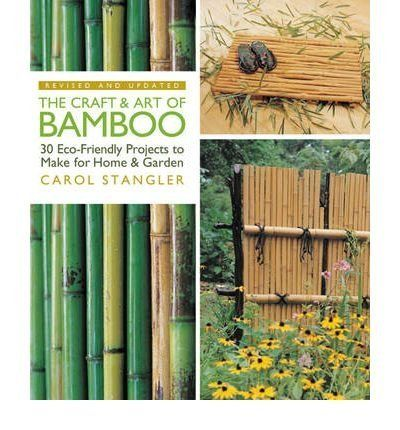 The Craft & Art of Bamboo, Revised & Updated: 30 Eco-Friendly
