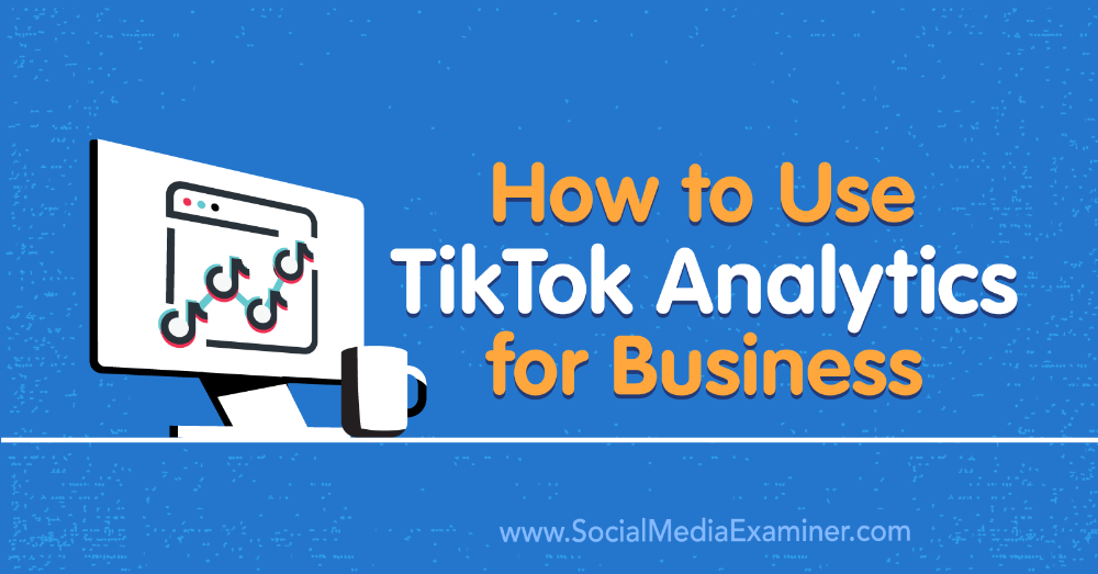 How To Use Tiktok Analytics For Business Social Media Marketing Grow Your Social Media Ac Social Media Examiner Social Media Business Social Media Schedule