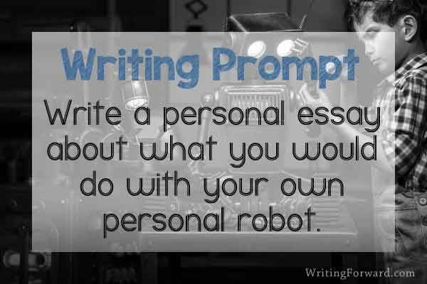 Writing Prompt Write a personal essay about what you would do - personal essay