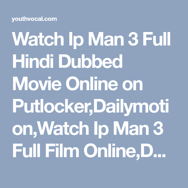 Watch Ip Man 3 Full Hindi Dubbed Movie Online On Putlocker