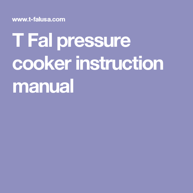 T Fal Pressure Cooker Instruction Manual Cooking Under Pressure