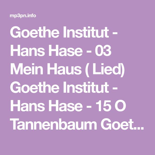Tannenbaum Lied.Goethe Institut Hans Hase 03 Mein Haus Lied Goethe Institut