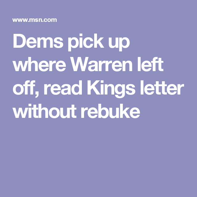 Dems pick up where Warren left off, read Kings letter without rebuke