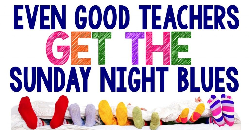 Even Good Teachers Get The Sunday Night Blues By Kristen Kalani From Easy Teaching Tools Easy Teaching Teacher Quotes Best Teacher