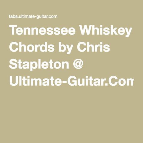 Tennessee Whiskey Chords by Chris Stapleton @ Ultimate-Guitar.Com ...
