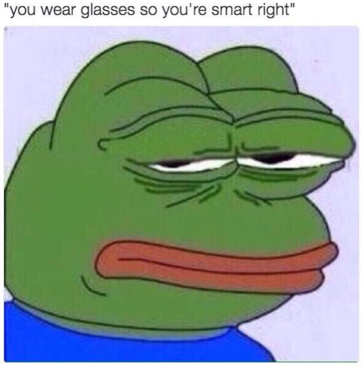 50 Memes About Wearing Glasses That Will Make You Laugh Until Your Eyes Water Frog Meme Memes Funny Memes