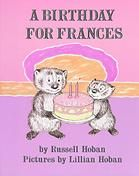 A Birthday for Frances by Russell Hoban, pictures by Lillian Hoban.  NY: Harper and Row, 1968