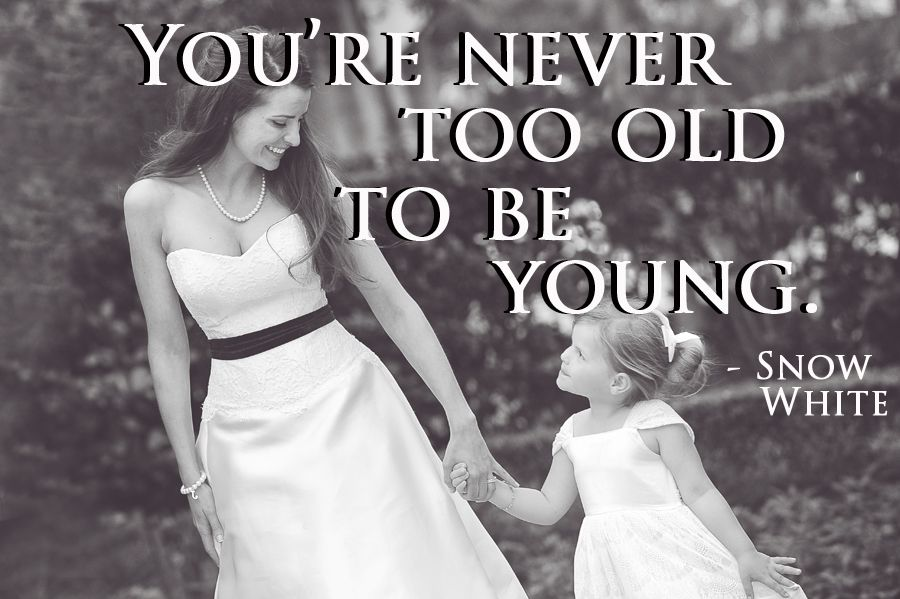 You Re Never Too Old To Be Young Snow White Disney Quote Disney Movie Quotes Disney Quotes Disney Wedding