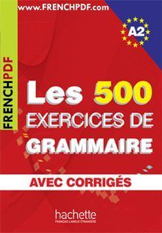 Les 500 Exercices De Grammaire A2 Livre Pdf Corriges Integres Pdf Gratuitement Frenchpdf Telec Exercice Grammaire Grammaire Francaise Exercices Grammaire