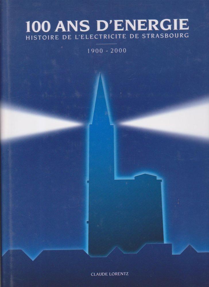 100 Ans D Energie Histoire De L 039 Electricite De Strasbourg Claude Lorenz Energie 100 Ans Electricite