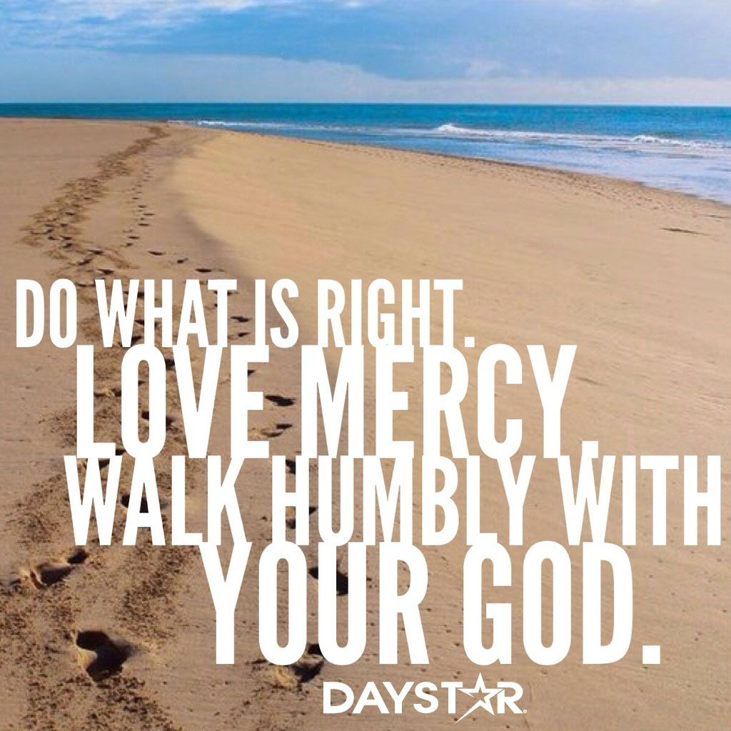 Do what is right. Love Mercy. Walk Humbly with your God. (Micah 6:8) [Daystar.com]