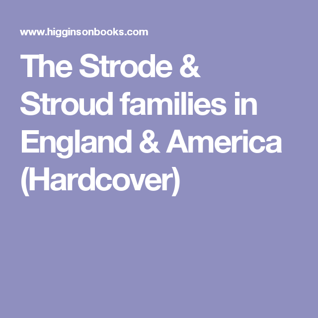 The Strode & Stroud Families In England & America
