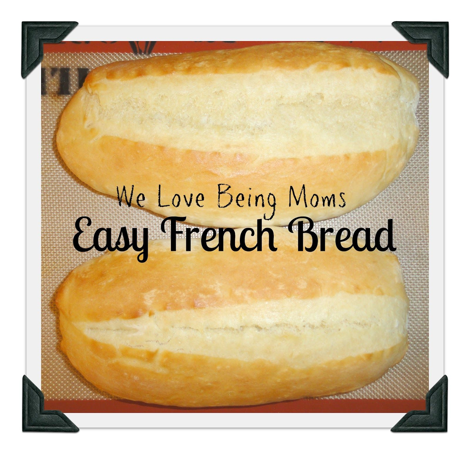 We Love Being Moms!: Easy French Bread