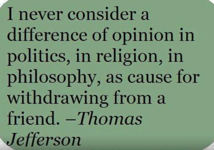 Don T Lose Friends Over Politics Or Disagreements Jefferson Quotes Thomas Jefferson Quotes Opinion Quotes