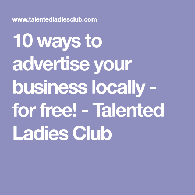 10 Ways To Advertise Your Business Locally For Free Talented Las Club