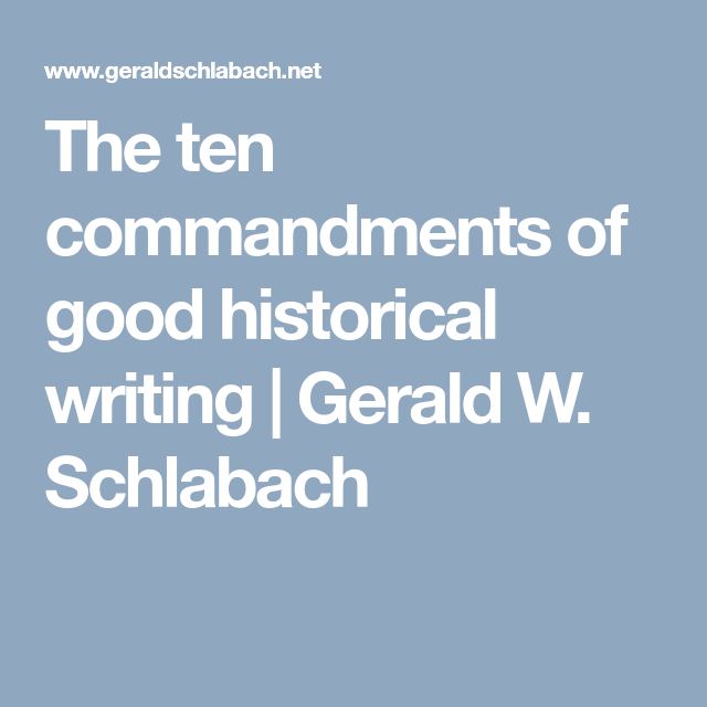 The Ten Commandments Of Good Historical Writing  Gerald W