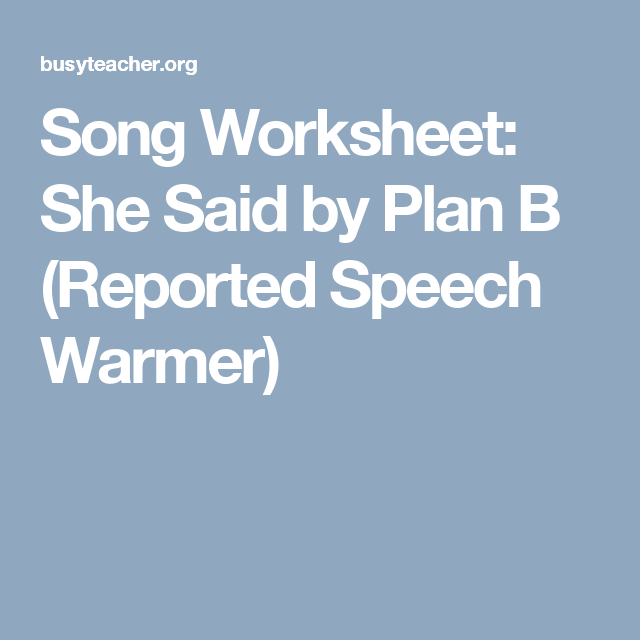 Song Worksheet She Said By Plan B Reported Speech Warmer