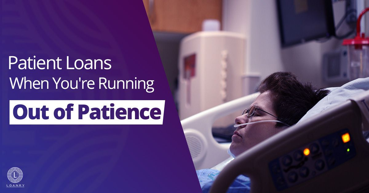 Patient Loans When You Re Running Out Of Patience With Images