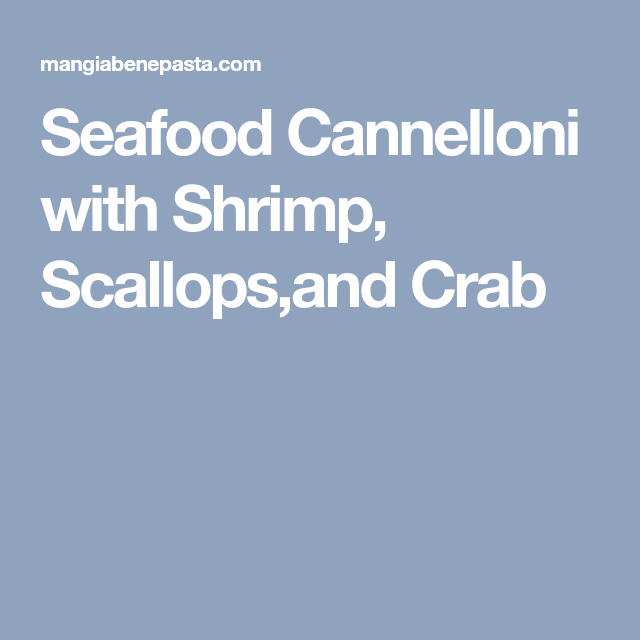 seafood cannelloni with shrimp scallops and crab pasta stuffed