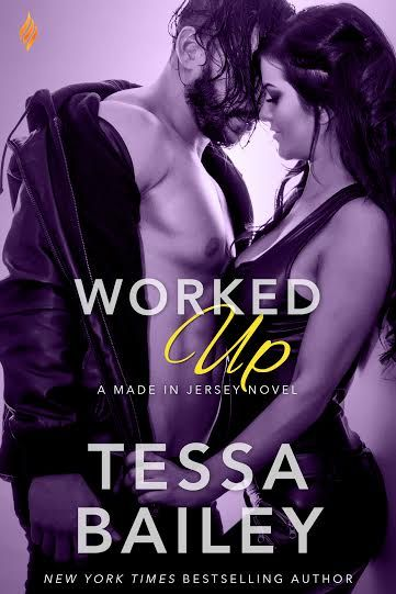 Worked Up (Made in Jersey #3) by Tessa Bailey – out Aug. 1, 2016 (click to purchase)