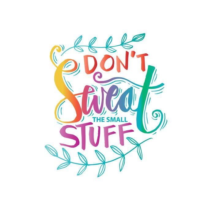Don't Sweat The Small Stuff – Savor It - Saving Dollars & Sense | Sweat. Health humor. Savor